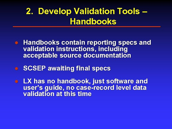 2. Develop Validation Tools – Handbooks l Handbooks contain reporting specs and validation instructions,