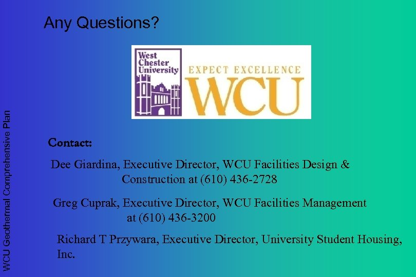 WCU Geothermal Comprehensive Plan Any Questions? Contact: Dee Giardina, Executive Director, WCU Facilities Design