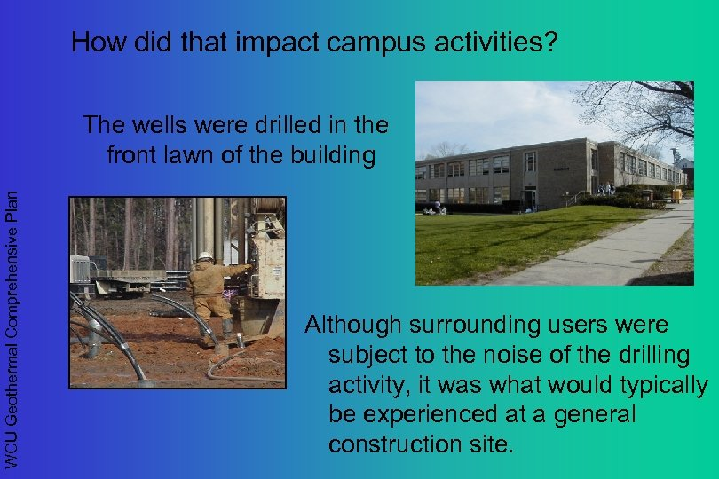 How did that impact campus activities? WCU Geothermal Comprehensive Plan The wells were drilled