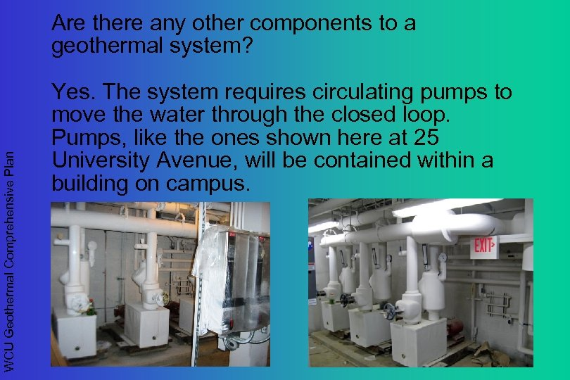 WCU Geothermal Comprehensive Plan Are there any other components to a geothermal system? Yes.