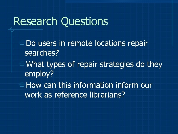 Research Questions °Do users in remote locations repair searches? °What types of repair strategies