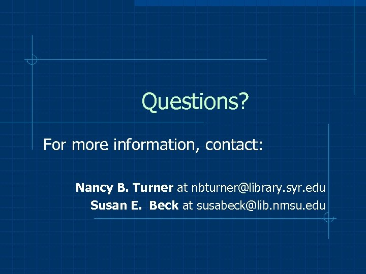 Questions? For more information, contact: Nancy B. Turner at nbturner@library. syr. edu Susan E.