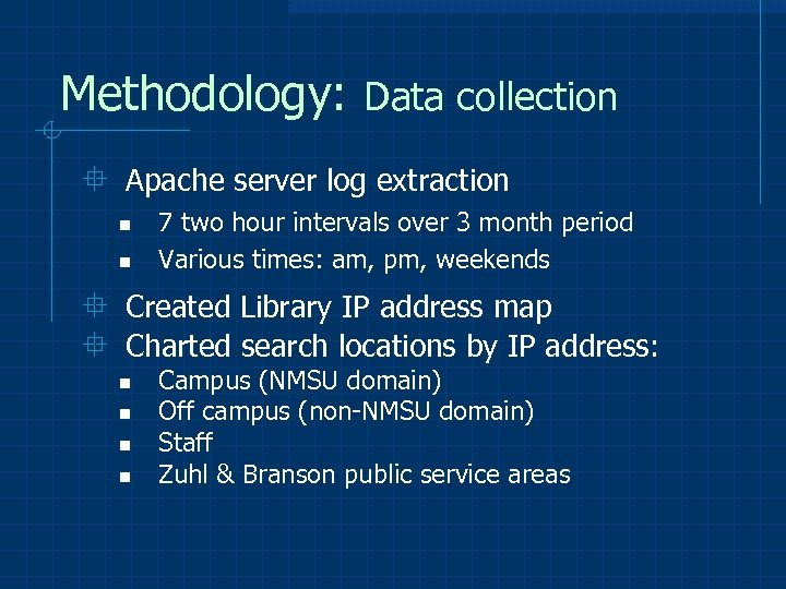 Methodology: Data collection ° Apache server log extraction n n 7 two hour intervals