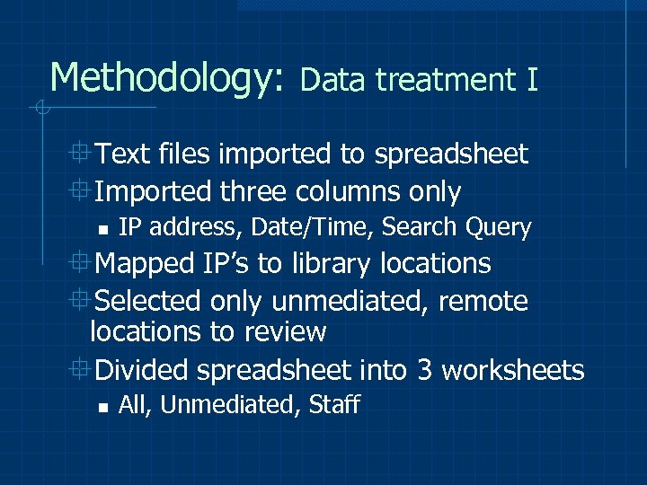 Methodology: Data treatment I °Text files imported to spreadsheet °Imported three columns only n