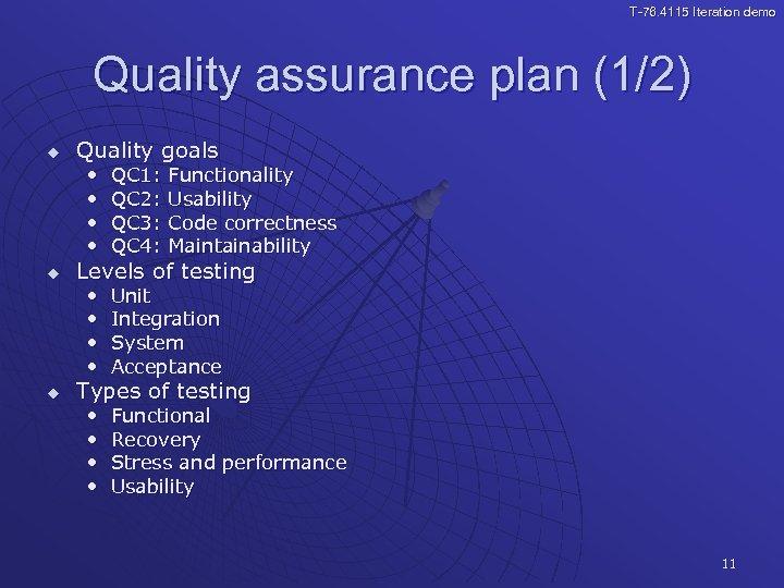 T-76. 4115 Iteration demo Quality assurance plan (1/2) u Quality goals • • u