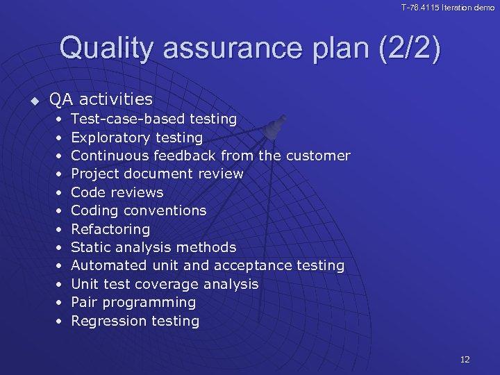 T-76. 4115 Iteration demo Quality assurance plan (2/2) u QA activities • • •