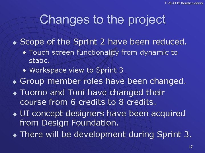 T-76. 4115 Iteration demo Changes to the project u Scope of the Sprint 2