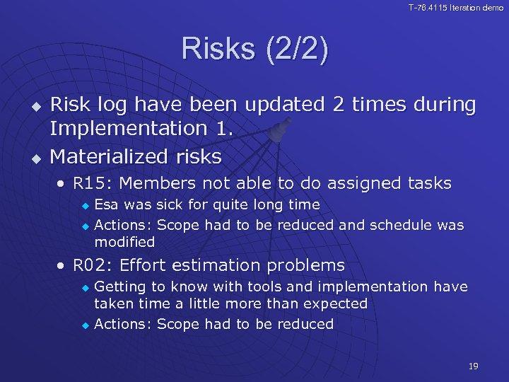 T-76. 4115 Iteration demo Risks (2/2) u u Risk log have been updated 2