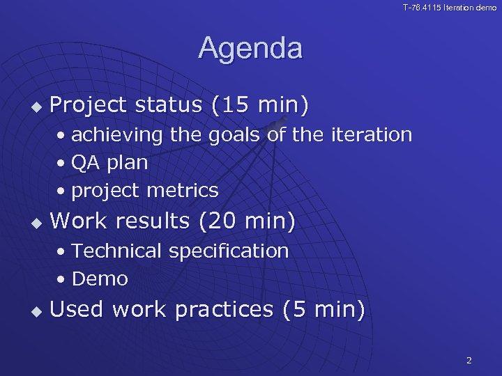 T-76. 4115 Iteration demo Agenda u Project status (15 min) • achieving the goals