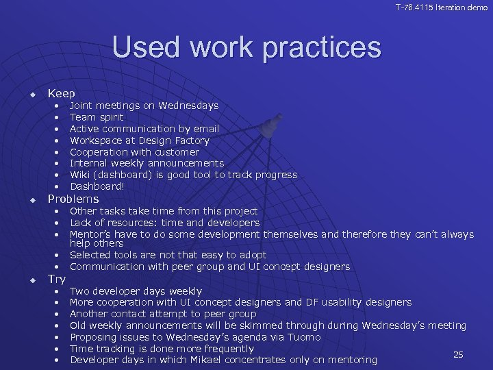 T-76. 4115 Iteration demo Used work practices u Keep • • u Joint meetings