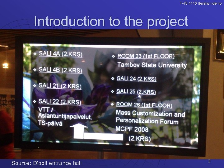 T-76. 4115 Iteration demo Introduction to the project Source: Dipoli entrance hall 3