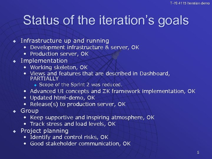 T-76. 4115 Iteration demo Status of the iteration's goals u Infrastructure up and running