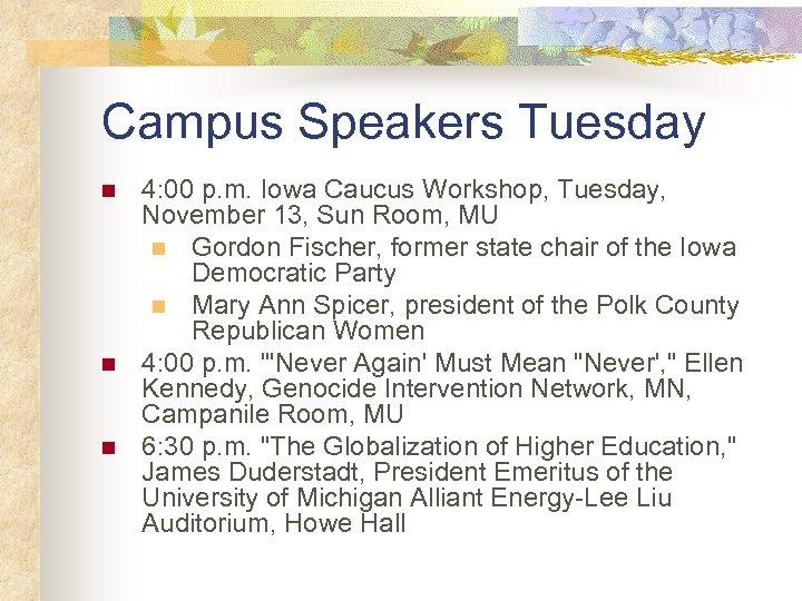 Campus Speakers Tuesday n n n 4: 00 p. m. Iowa Caucus Workshop, Tuesday,