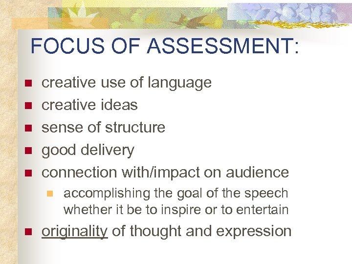 FOCUS OF ASSESSMENT: n n n creative use of language creative ideas sense of