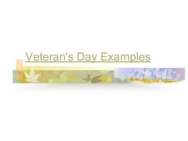 Veteran's Day Examples