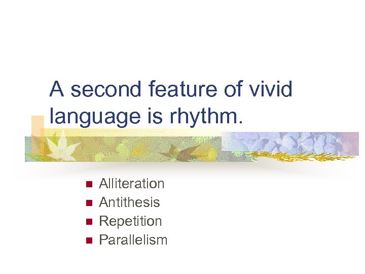 A second feature of vivid language is rhythm. n n Alliteration Antithesis Repetition Parallelism