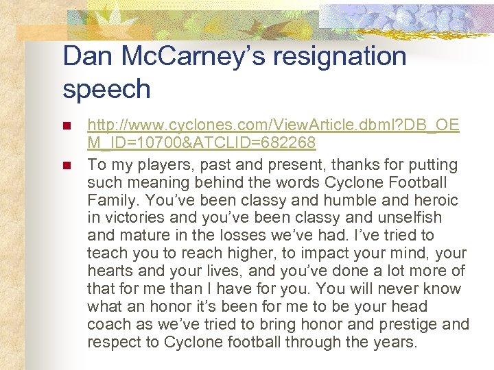Dan Mc. Carney's resignation speech n n http: //www. cyclones. com/View. Article. dbml? DB_OE