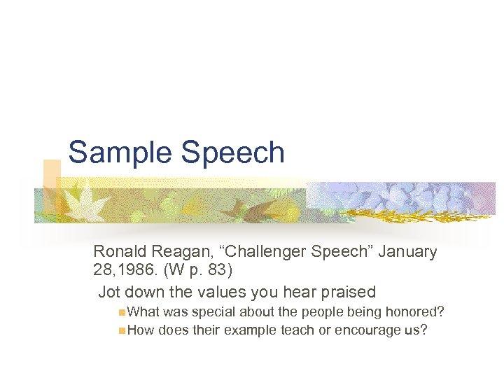 """Sample Speech Ronald Reagan, """"Challenger Speech"""" January 28, 1986. (W p. 83) Jot down"""