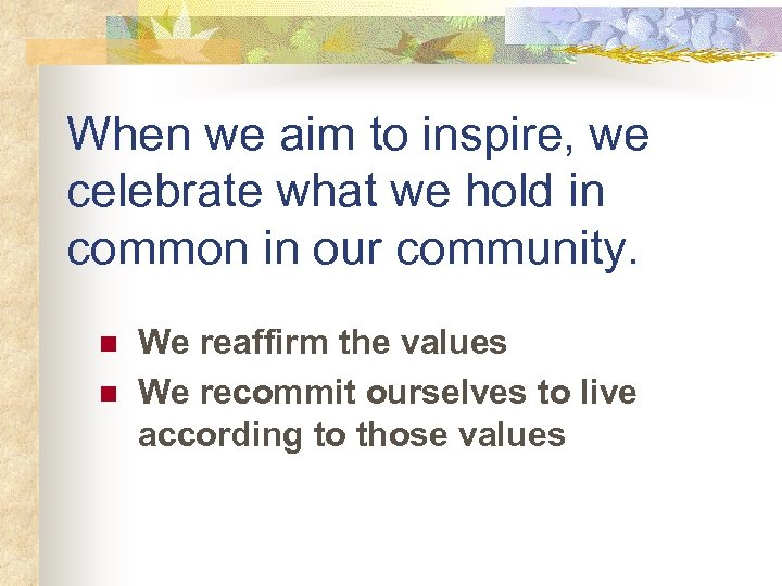 When we aim to inspire, we celebrate what we hold in common in our