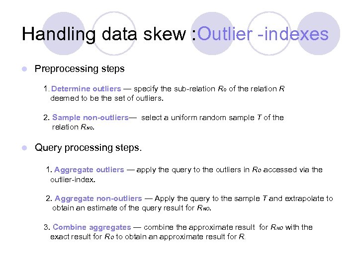 Handling data skew : Outlier -indexes l Preprocessing steps 1. Determine outliers — specify