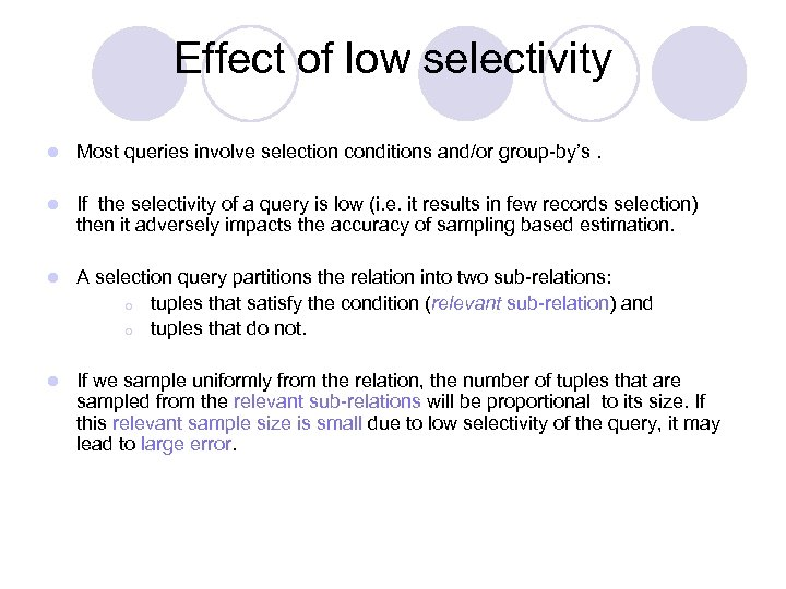 Effect of low selectivity l Most queries involve selection conditions and/or group-by's. l If