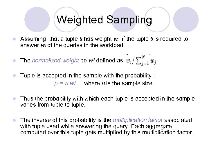 Weighted Sampling l Assuming that a tuple ti has weight wi, if the tuple