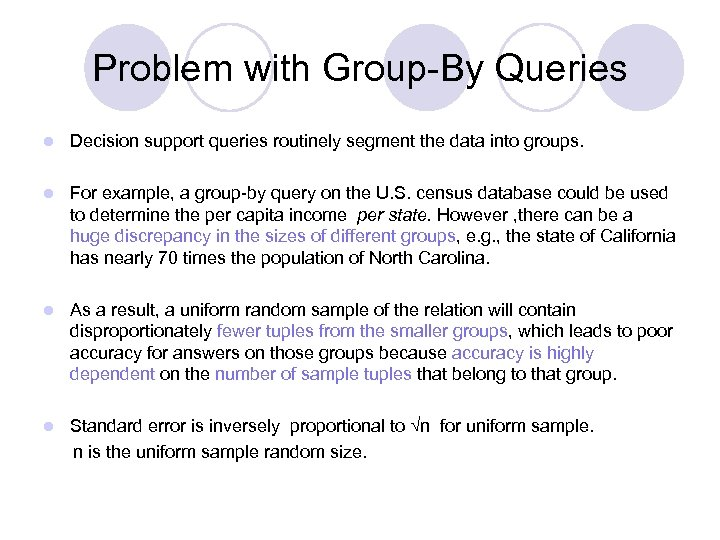Problem with Group-By Queries l Decision support queries routinely segment the data into groups.