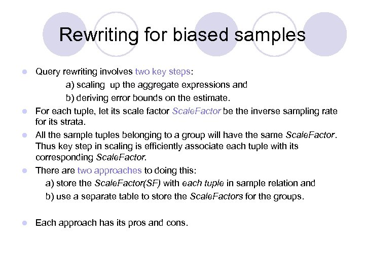 Rewriting for biased samples Query rewriting involves two key steps: a) scaling up the