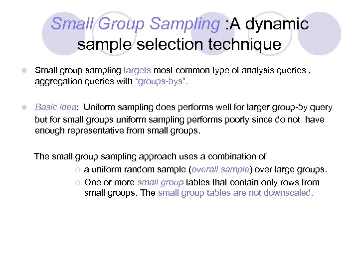 Small Group Sampling : A dynamic sample selection technique l Small group sampling targets