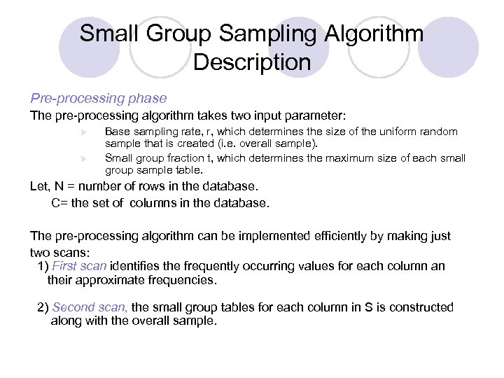 Small Group Sampling Algorithm Description Pre-processing phase The pre-processing algorithm takes two input parameter: