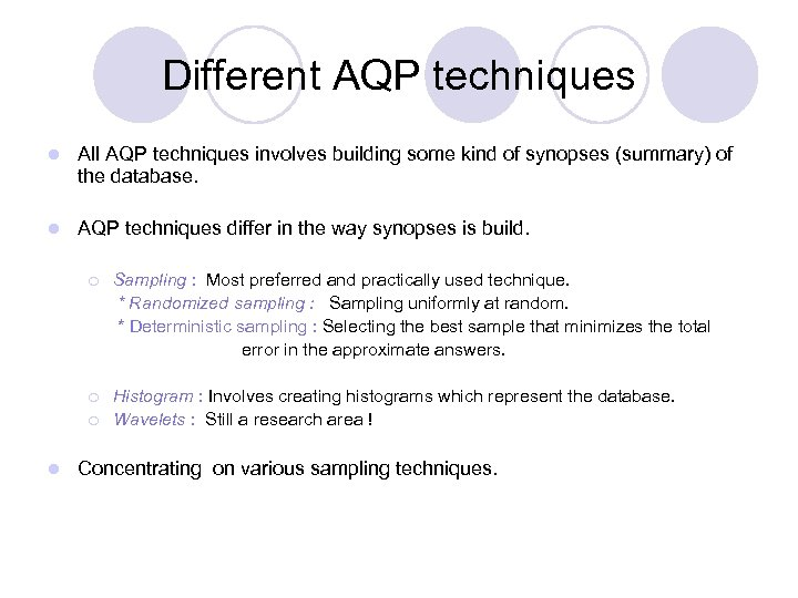 Different AQP techniques l All AQP techniques involves building some kind of synopses (summary)