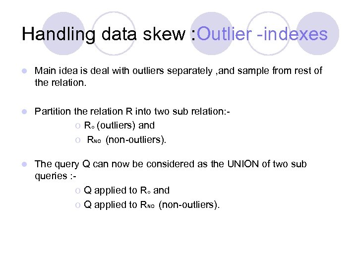 Handling data skew : Outlier -indexes l Main idea is deal with outliers separately