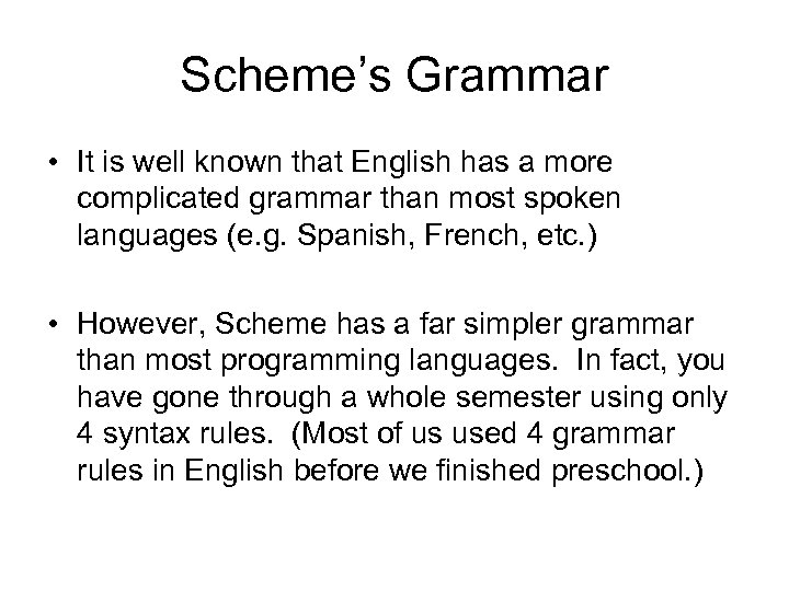 Scheme's Grammar • It is well known that English has a more complicated grammar