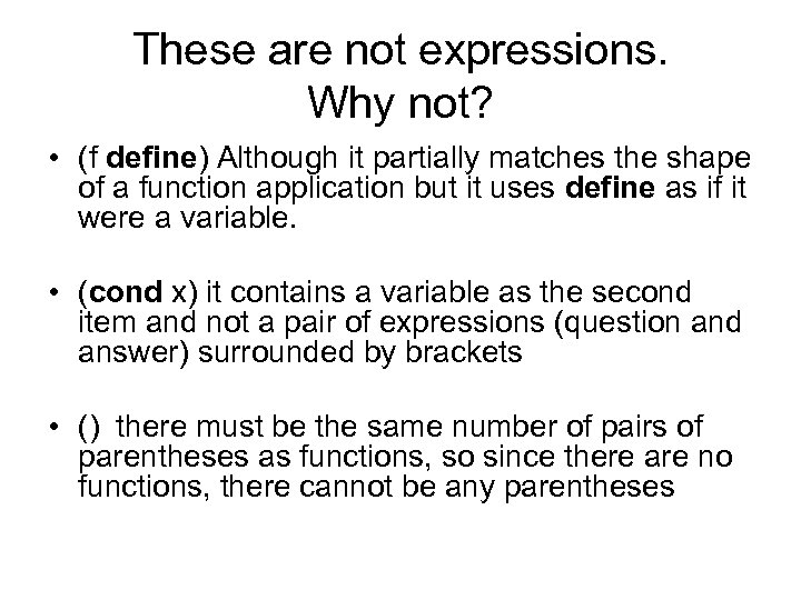 These are not expressions. Why not? • (f define) Although it partially matches the