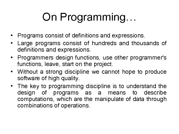 On Programming… • Programs consist of definitions and expressions. • Large programs consist of