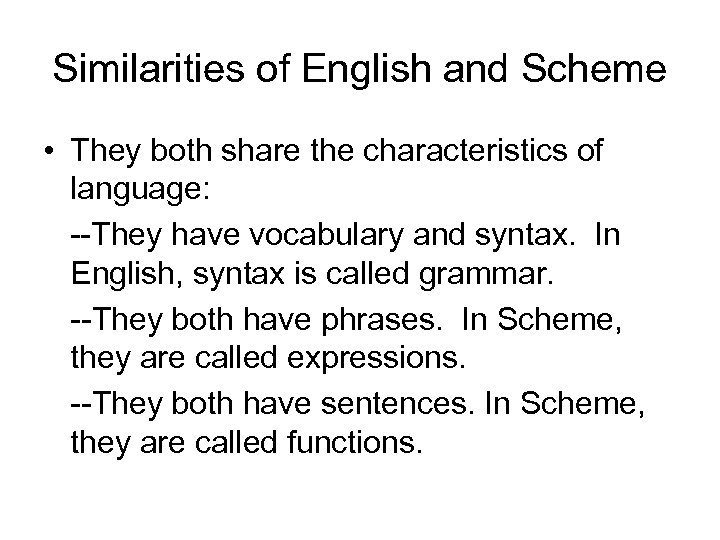 Similarities of English and Scheme • They both share the characteristics of language: --They
