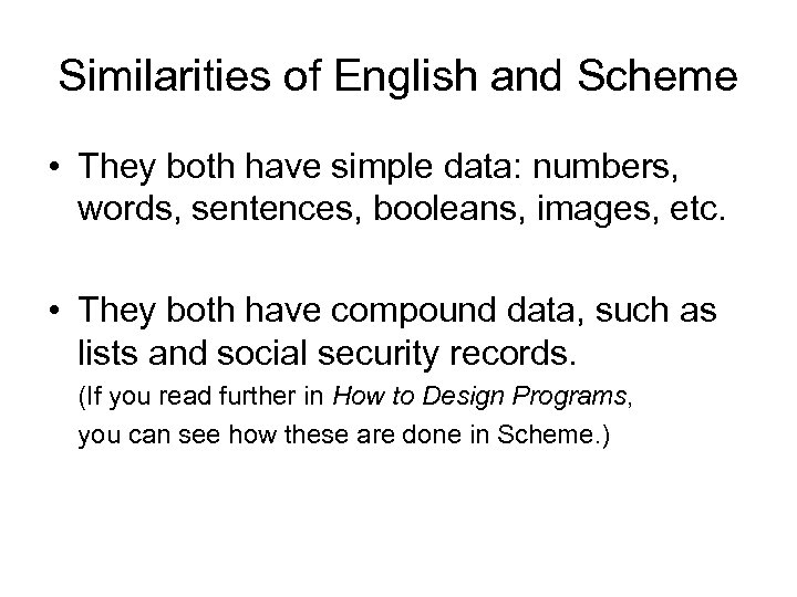 Similarities of English and Scheme • They both have simple data: numbers, words, sentences,