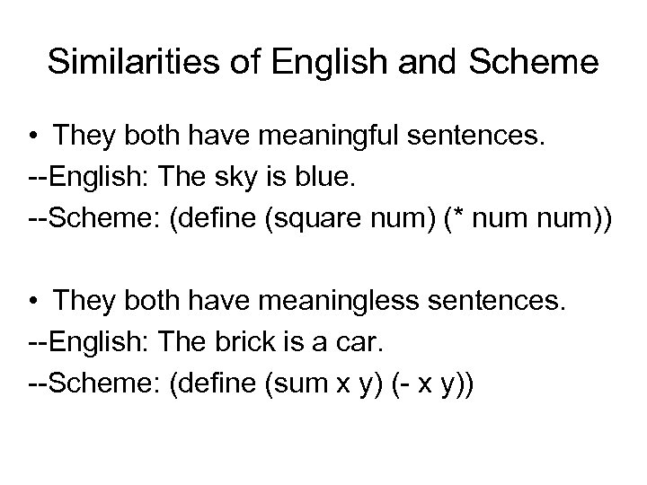 Similarities of English and Scheme • They both have meaningful sentences. --English: The sky