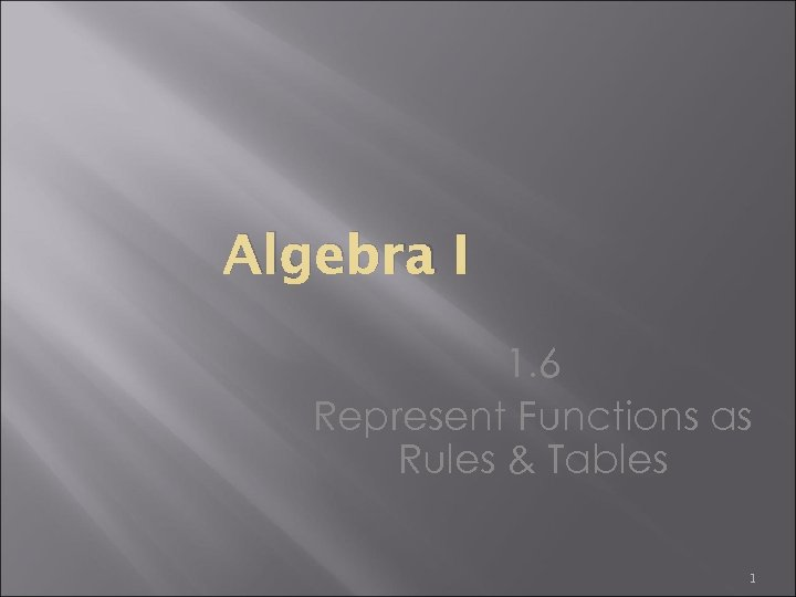 Algebra I 1. 6 Represent Functions as Rules & Tables 1
