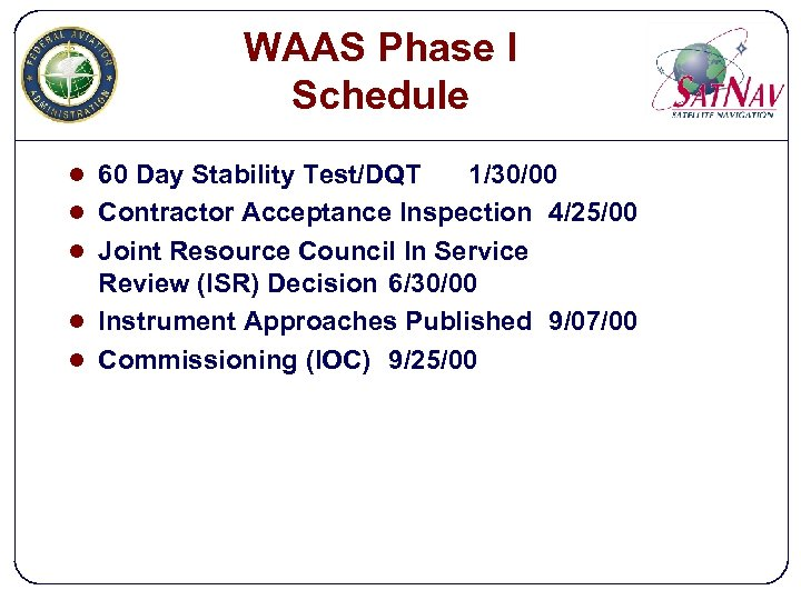 WAAS Phase I Schedule l 60 Day Stability Test/DQT l l 1/30/00 Contractor Acceptance