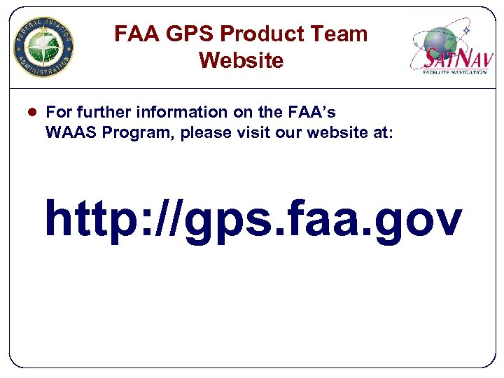 FAA GPS Product Team Website l For further information on the FAA's WAAS Program,