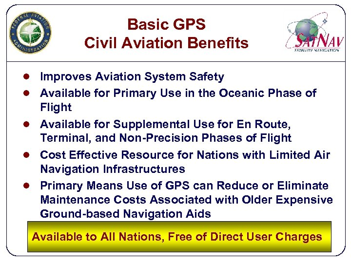 Basic GPS Civil Aviation Benefits l Improves Aviation System Safety l Available for Primary