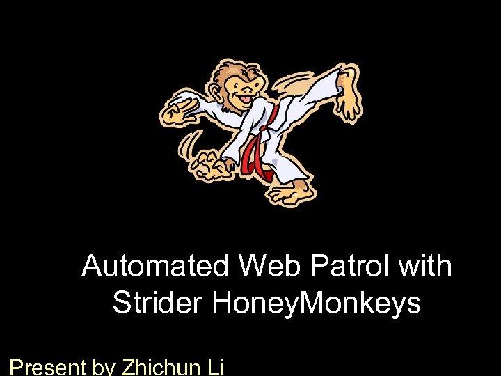 Automated Web Patrol with Strider Honey. Monkeys Present by Zhichun Li