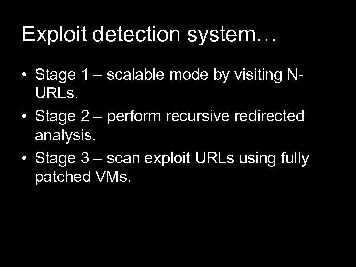Exploit detection system… • Stage 1 – scalable mode by visiting NURLs. • Stage