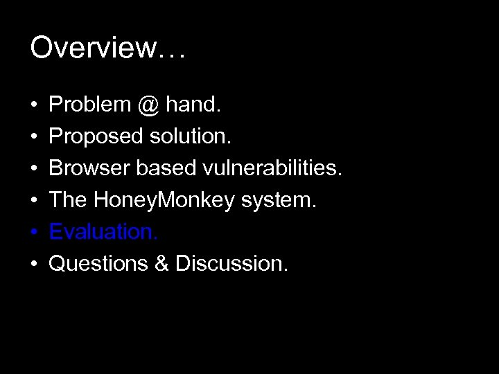 Overview… • • • Problem @ hand. Proposed solution. Browser based vulnerabilities. The Honey.