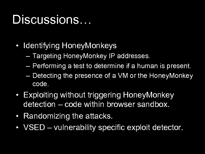 Discussions… • Identifying Honey. Monkeys – Targeting Honey. Monkey IP addresses. – Performing a