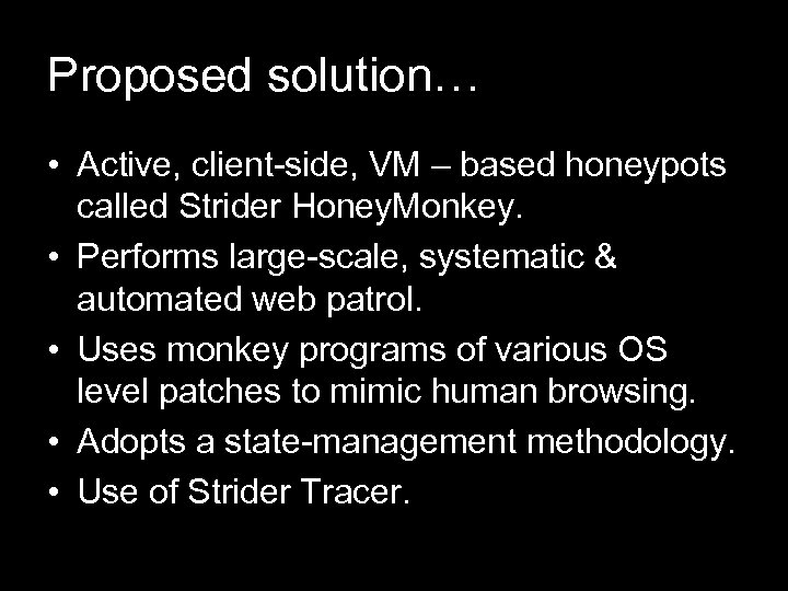 Proposed solution… • Active, client-side, VM – based honeypots called Strider Honey. Monkey. •