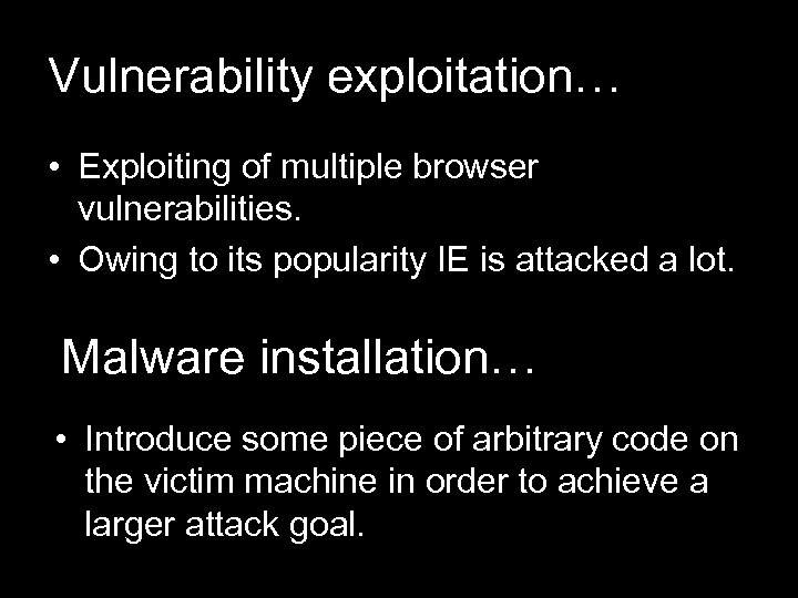 Vulnerability exploitation… • Exploiting of multiple browser vulnerabilities. • Owing to its popularity IE