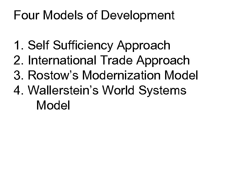 Four Models of Development 1. Self Sufficiency Approach 2. International Trade Approach 3. Rostow's
