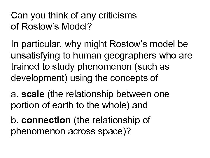 Can you think of any criticisms of Rostow's Model? In particular, why might Rostow's